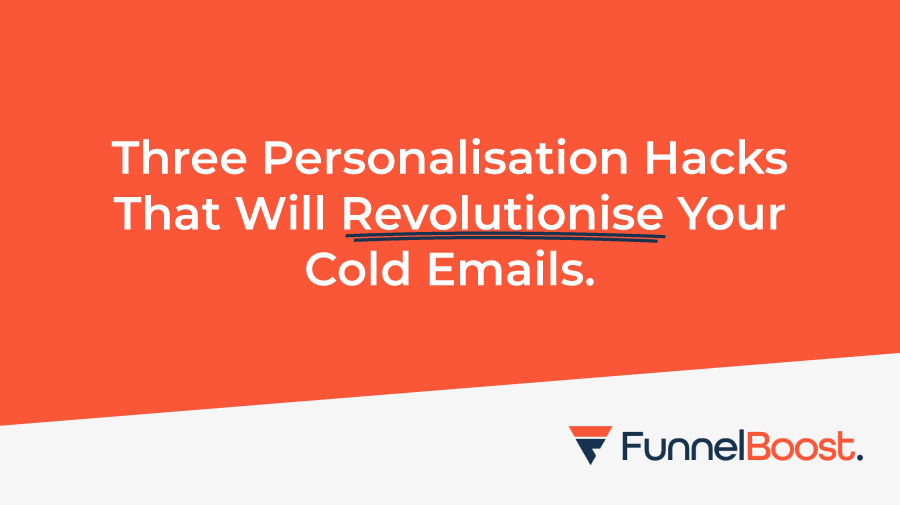 Three Personalisation Hacks That Will Revolutionise Your Cold Emails